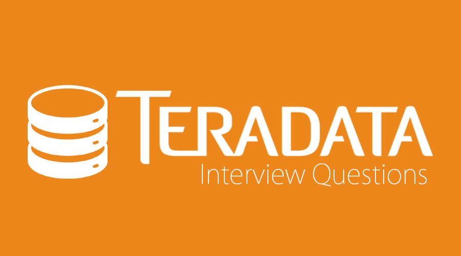 Top 10 Teradata Interview Questions And Answers {Updated For