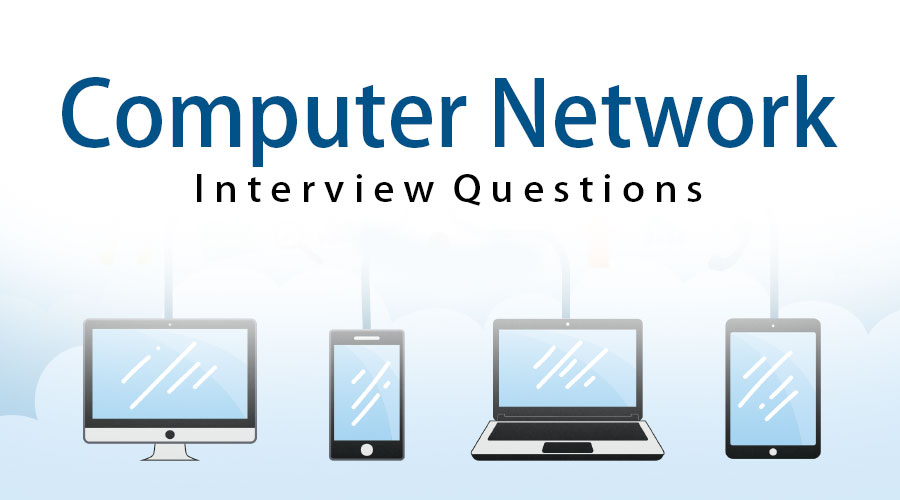 Top 23 Computer Network Interview Questions {Updated For 2019}