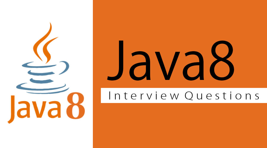 Top 10 Java 8 Interview Questions And Answers {Updated For 2019}