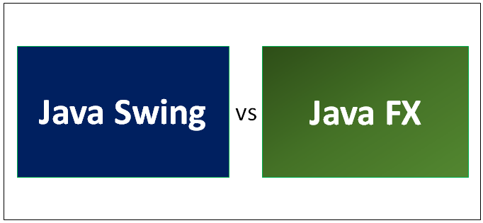 Java Swing vs Java FX | Know The 6 Most Awesome Differences