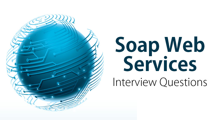 10 Essential SOAP Web Services Interview Questions [Updated For 2019]