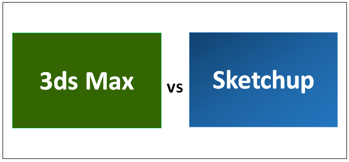 3ds Max vs Sketchup