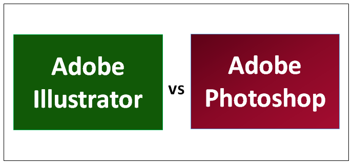 Adobe Illustrator vs Adobe Photoshop