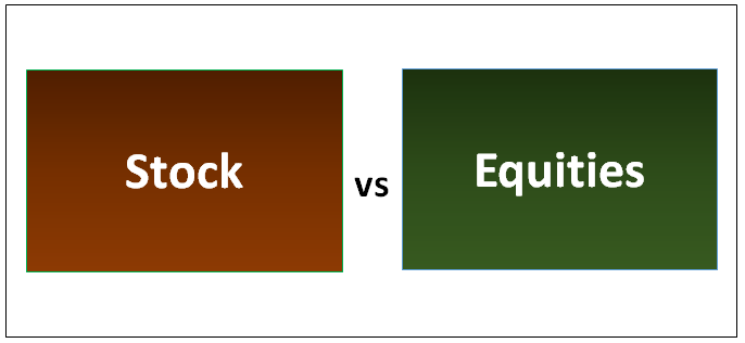 Stock vs Equities