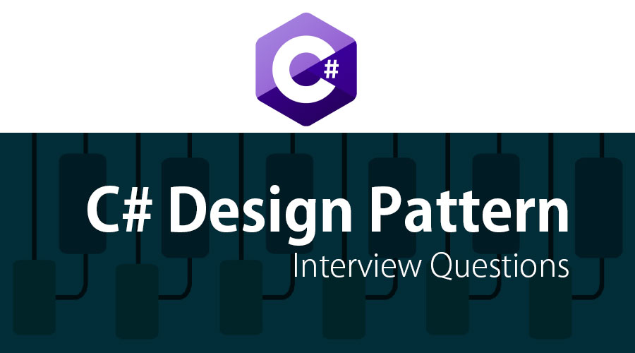 C# Design Pattern Interview Questions