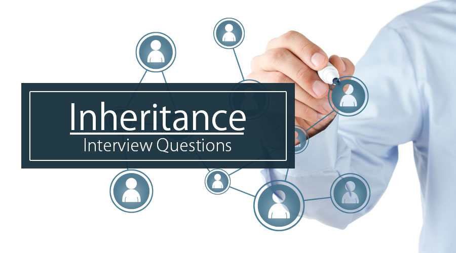 Top 10 Essential Inheritance Interview Questions {Updated For 2019}