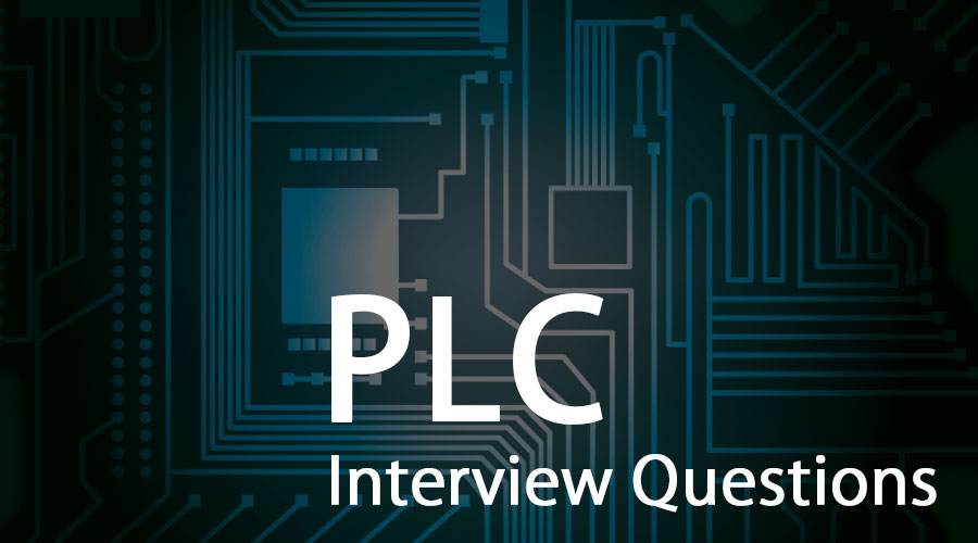 Top 10 PLC Interview Questions And Answers {Updated For 2019}