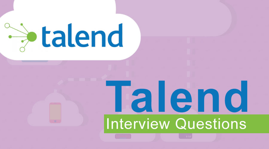 Top 10 Talend Interview Questions And Answers {Updated For 2019}