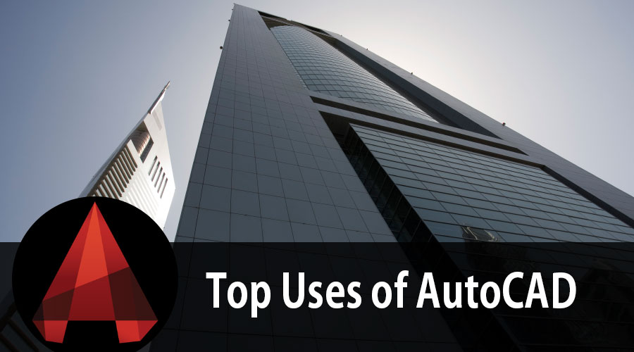 Top Uses of AutoCAD
