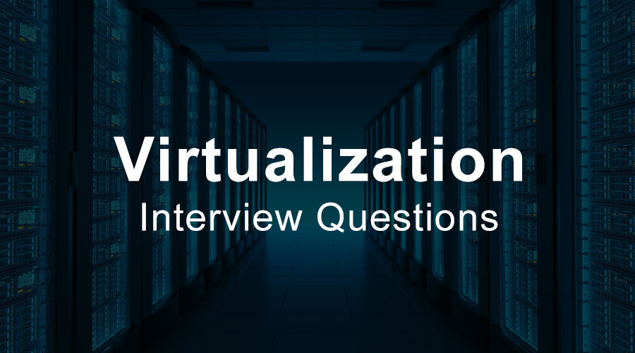 Top 10 Virtualization Interview Questions And Answers