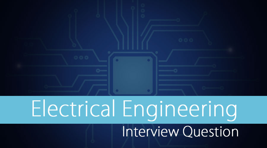 Top 10 Electrical Engineering Interview Questions {Updated