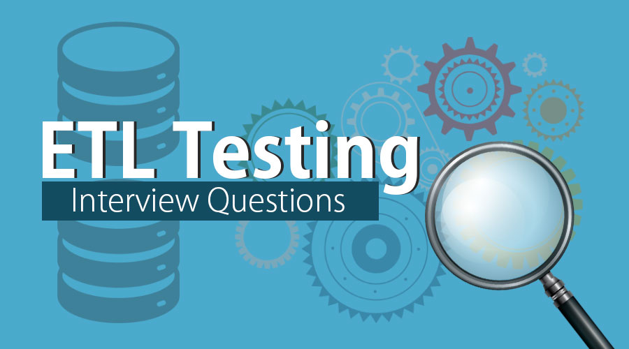 Top 10 ETL Testing Interview Questions & Answers {Updated For 2019}