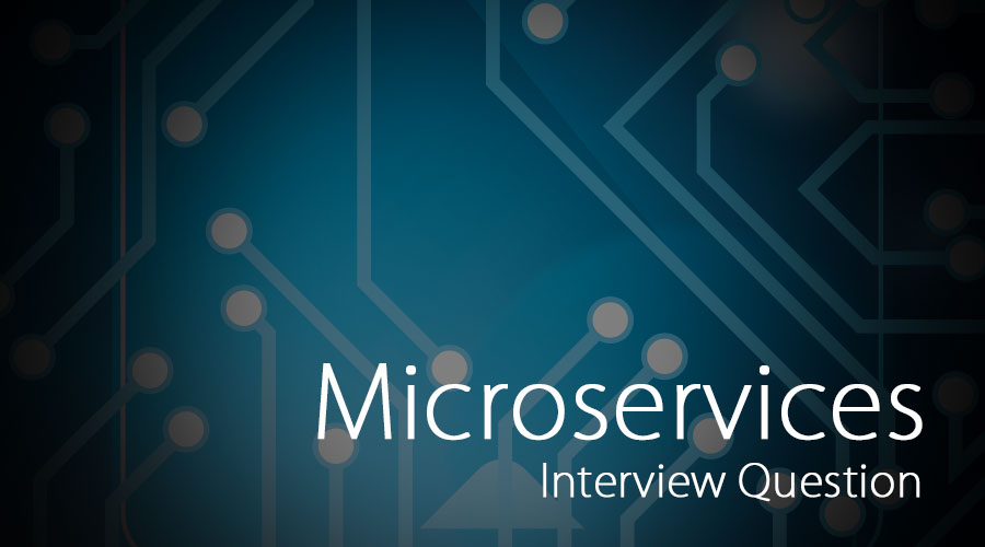 Top 10 Microservices Interview Questions & Answers {Updated