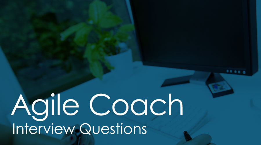 Agile Coach Interview Questions
