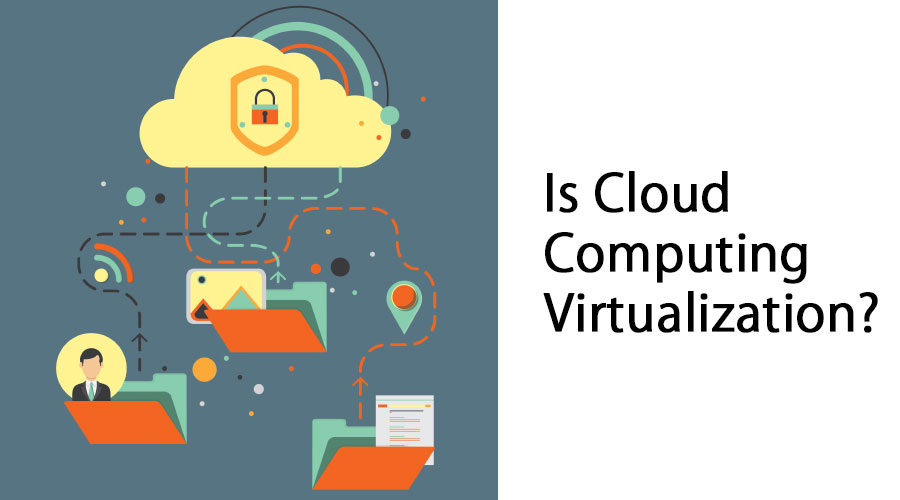 Is Cloud Computing Virtualization
