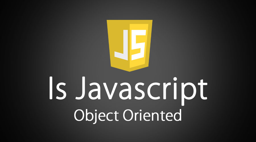 Is-Javascript-Object-Oriented
