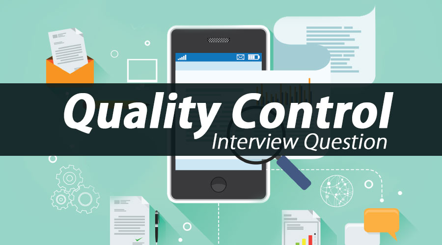10 Essential Quality Control Interview Questions {Updated