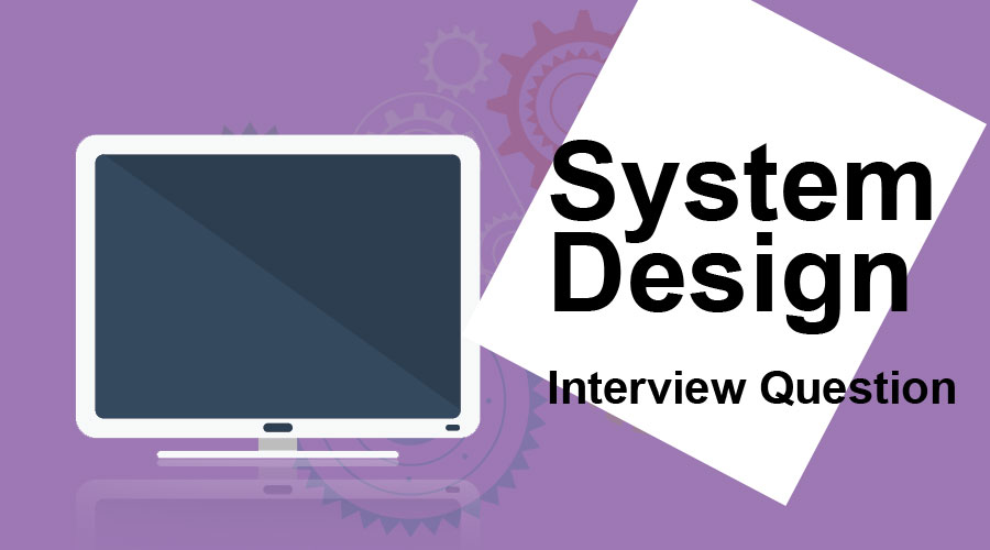 System-Design-Interview-Questions