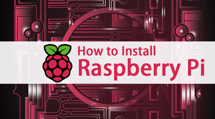 How to Install Raspberry Pi