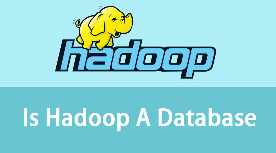 Is Hadoop A Database