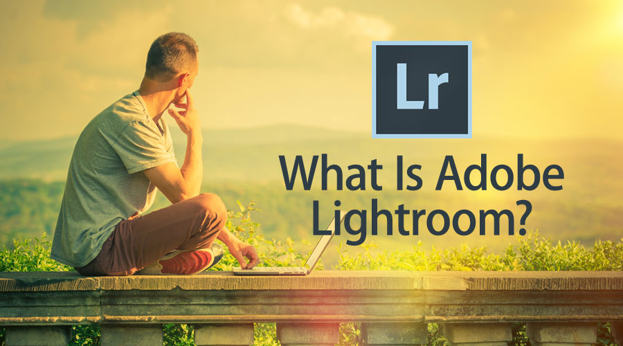 What Is Adobe Lightroom