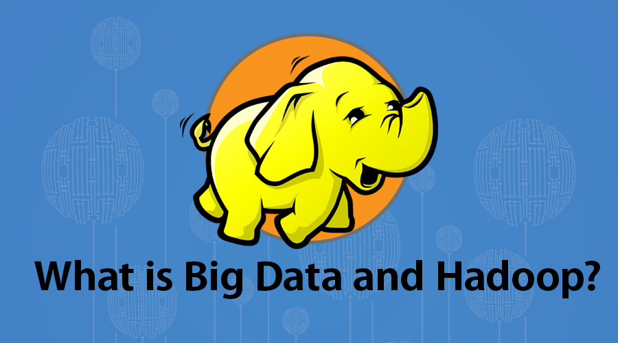 What is Big Data and Hadoop
