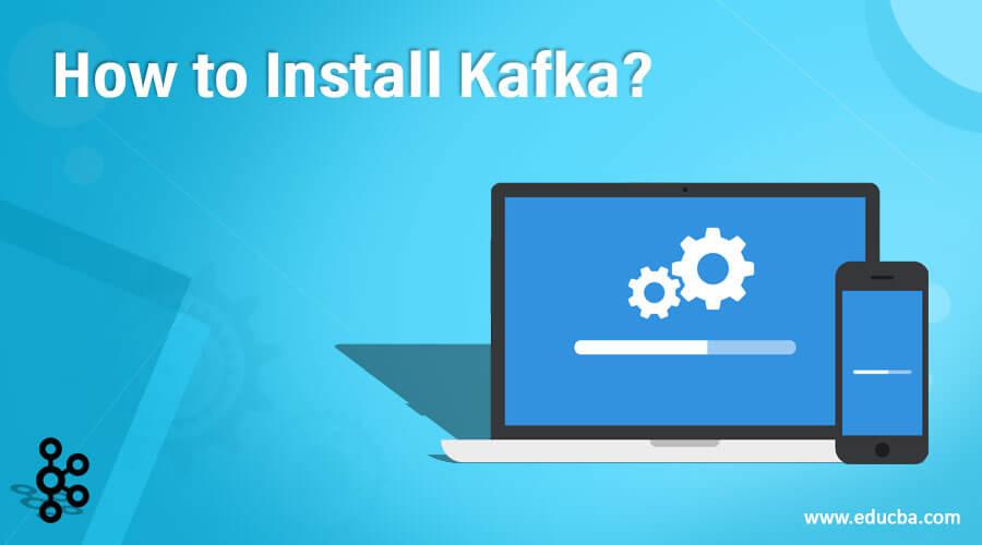 How to Install Kafka?