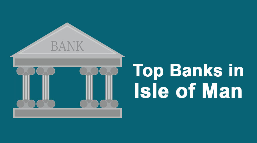 Banks in Isle of Man | Guide To Top 10 Banks in Isle of Man