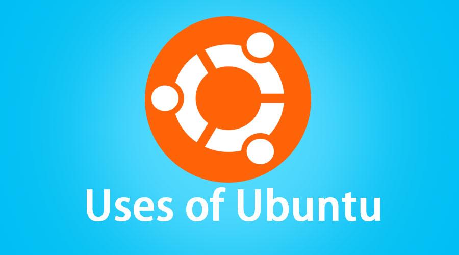 Uses of Ubuntu