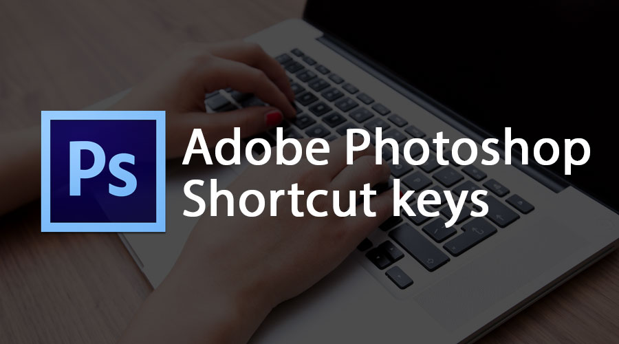 Adobe Photoshop Shortcut keys