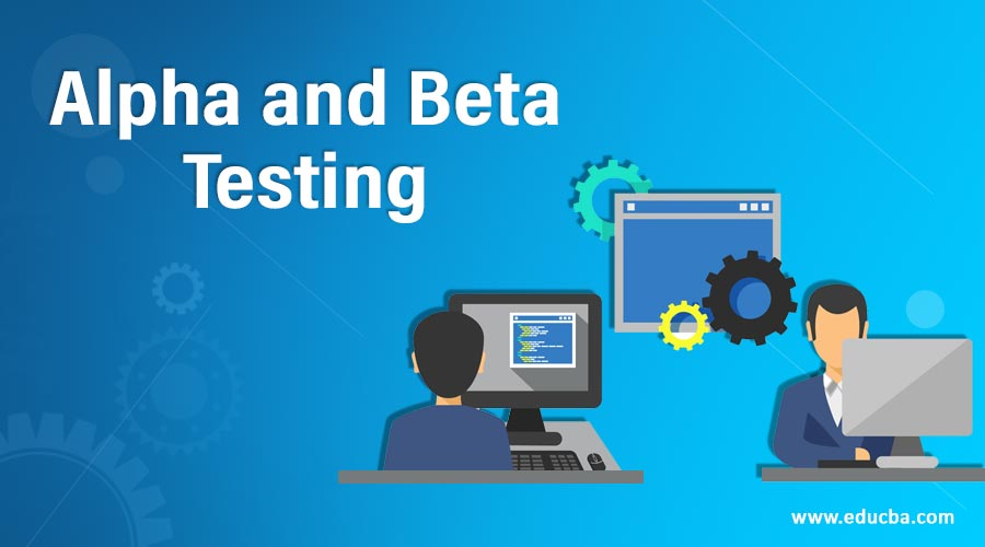 Alpha and Beta Testing