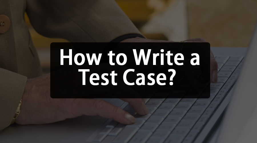 How-to-Write-a-Test-Case