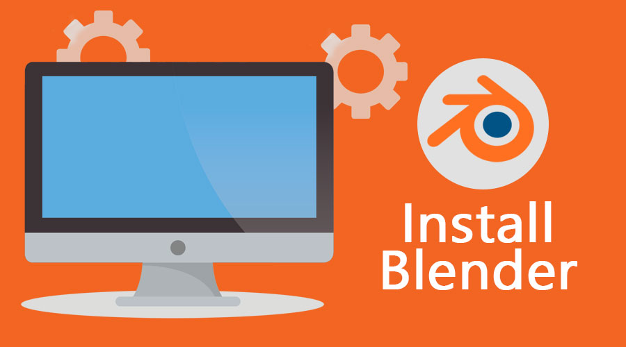 Install Blender | Requirement & Step by Step process of