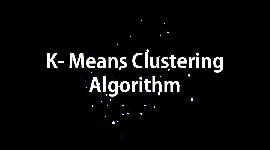 K Means Clustering Algorithm
