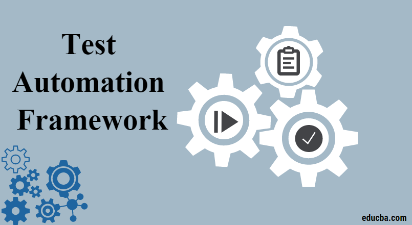 Test Automation Framework | Benefits and Types of Test