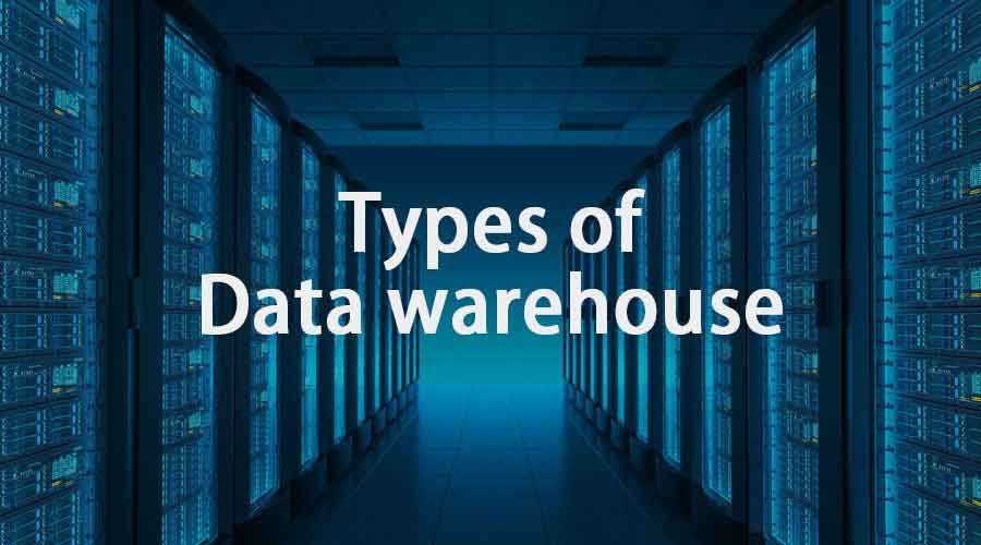 Types of Data Warehouse | Most Popular Types of Data Warehouse