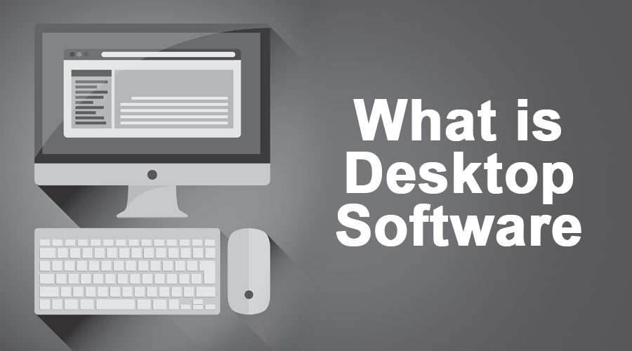 What is Desktop Software