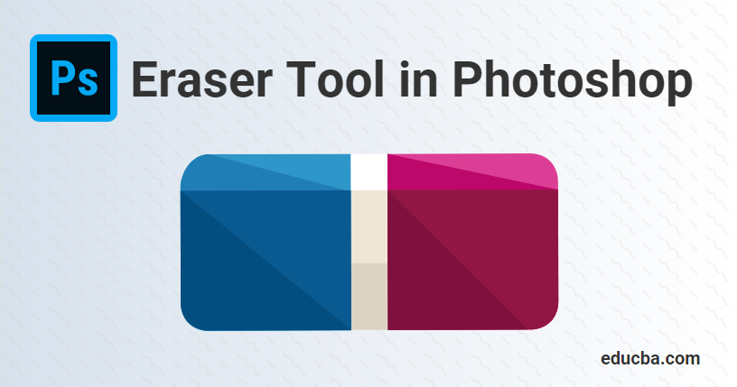 Eraser Tool in Photoshop | How To Use Eraser Tool in Photoshop