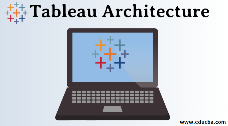 Tableau Architecture | Components and Features along with