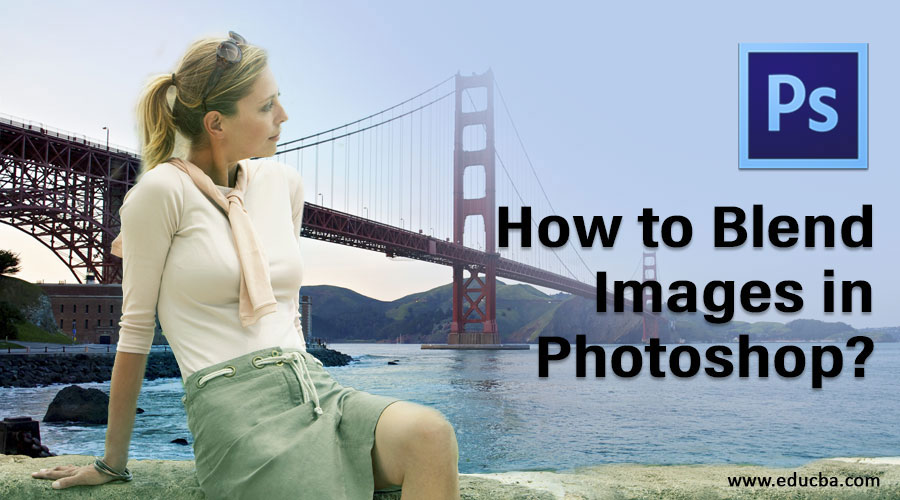 How-to-Blend Images in Photoshop
