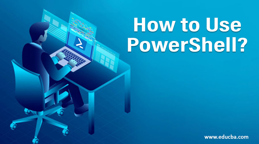 How to Use PowerShell