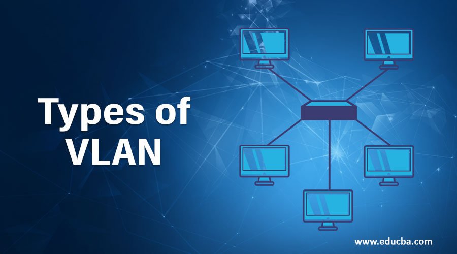 Types of VLAN