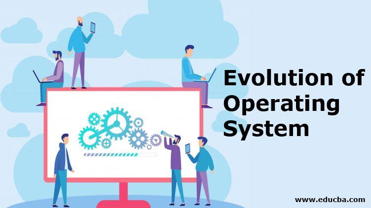Evolution of Operating System