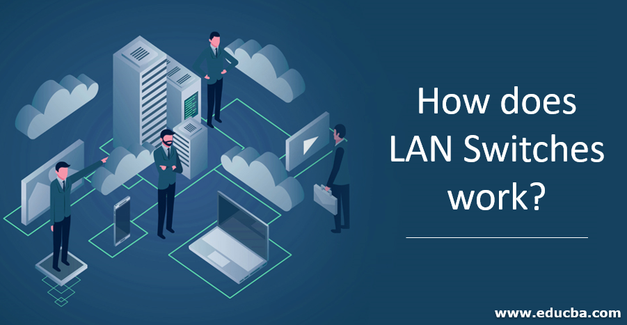 How does LAN Switches work