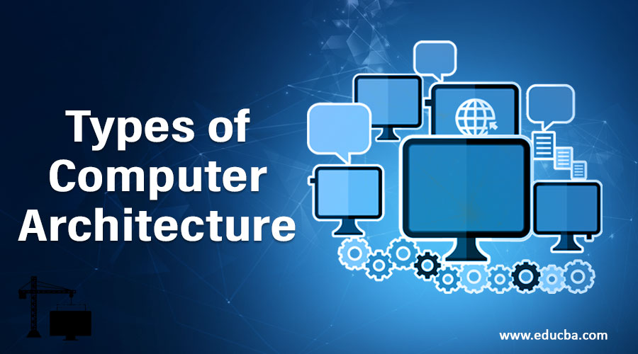 Types of Computer Architecture