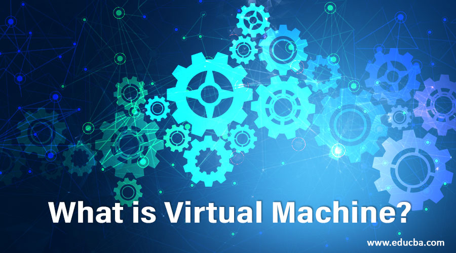 What is Virtual Machine
