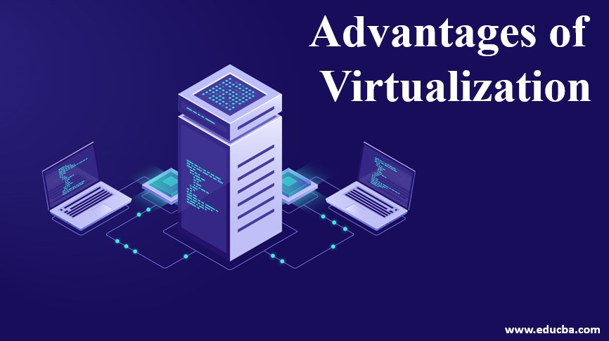 advantages of virtualization