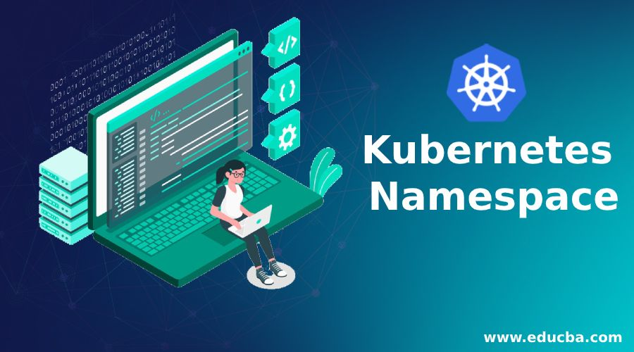 Kubernetes Namespace | How to use Kubernetes Namespace ...