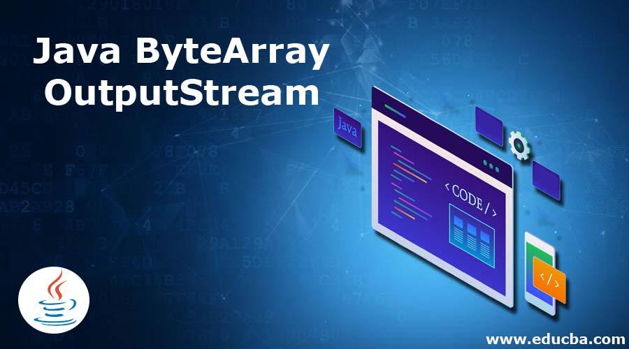 Java ByteArrayOutputStream