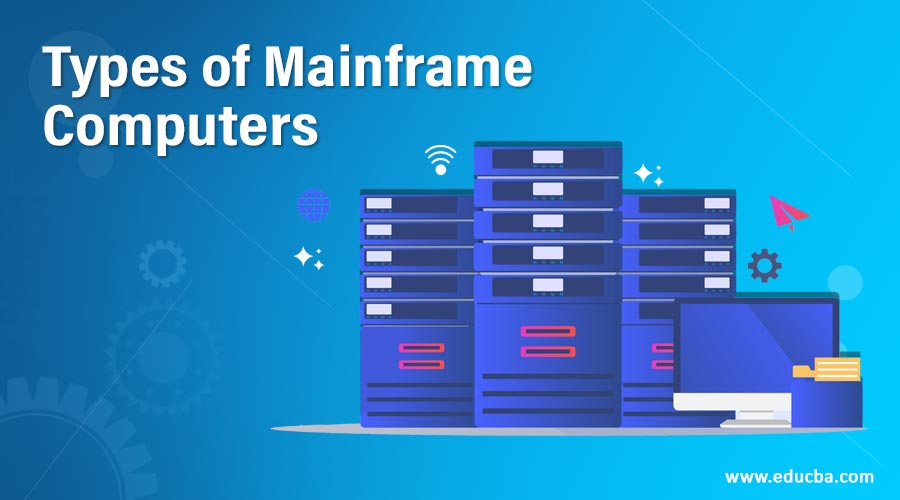 Types of Mainframe Computers